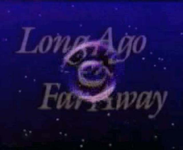 Long Ago and Far Away opening