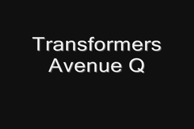 Transformers Avenue Q Part 1
