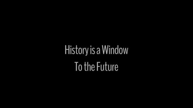 History is a Window to the Future