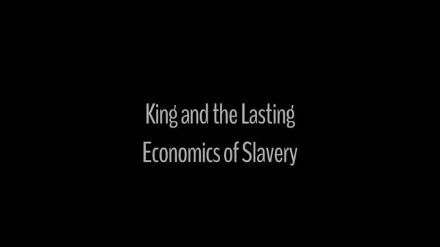 King and the Lasting Impacts of Slavery