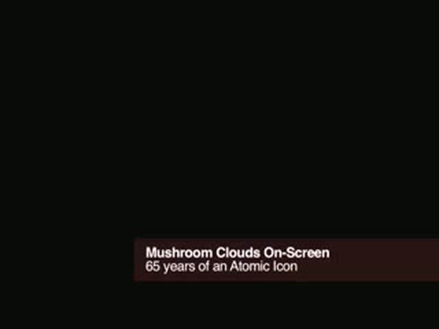 Mushroom Clouds on screen: 65+ years