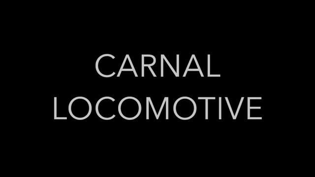 Carnal Locomotive [by Catherine Grant]