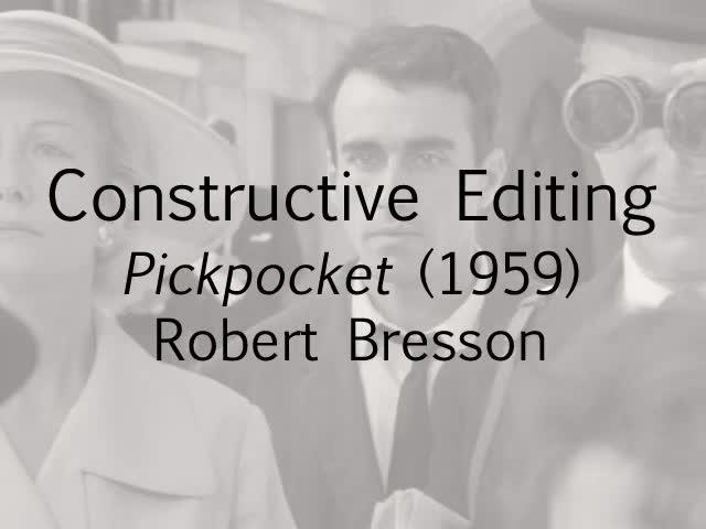 Constructive Editing in Robert Bresson's Pickpocket [by David Bordwell]