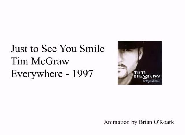 Just to See You Smile - by Tim McGraw